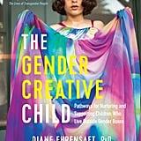 The Gender Creative Child by Diane Ehrensaft, PhD