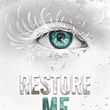 Restore Me by Tahereh Mafi (Out March 6)