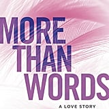 More Than Words, Out June 12