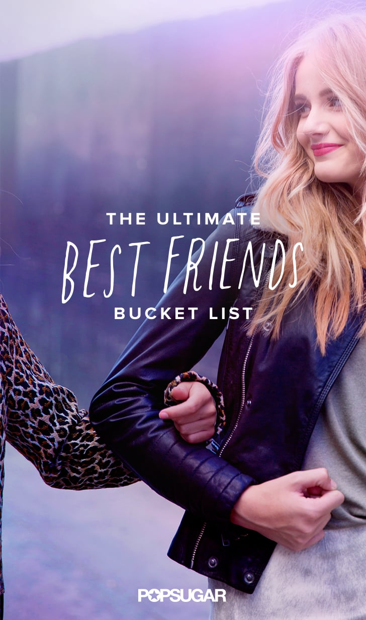 Best Friends Bucket List Popsugar Love Uk