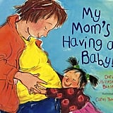 My Mom's Having a Baby! A Kid's Month-by-Month Guide to Pregnancy