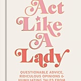 Act Like a Lady by Keltie Knight, Becca Tobin, and Jac Vanek