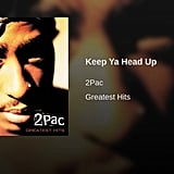 "Tupac, ""Keep Ya Head Up"""