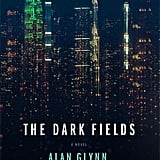 The Dark Fields by Alan Glynn