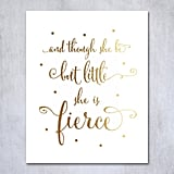 """Though She Be but Little She Is Fierce"" Gold Foil Nursery Decor Art Print"