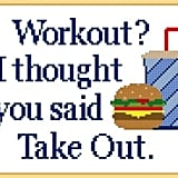 Workout? I Thought You Said Take Out