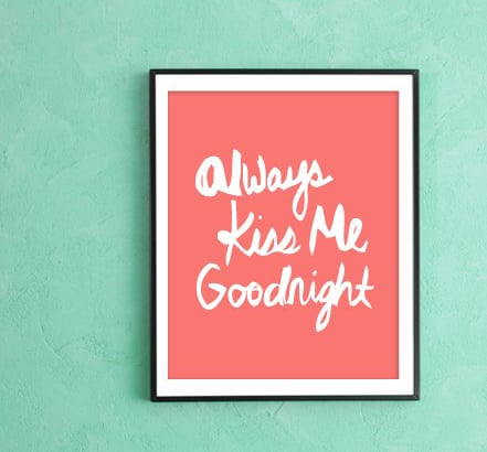 Always kiss me goodnight ($15)