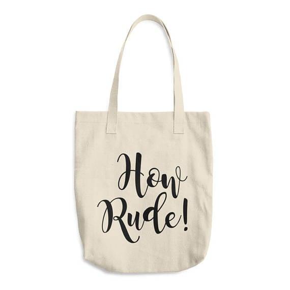 """How Rude"" Tote Bag ($25)"