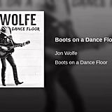 """Boots on a Dance Floor"" by Jon Wolfe"