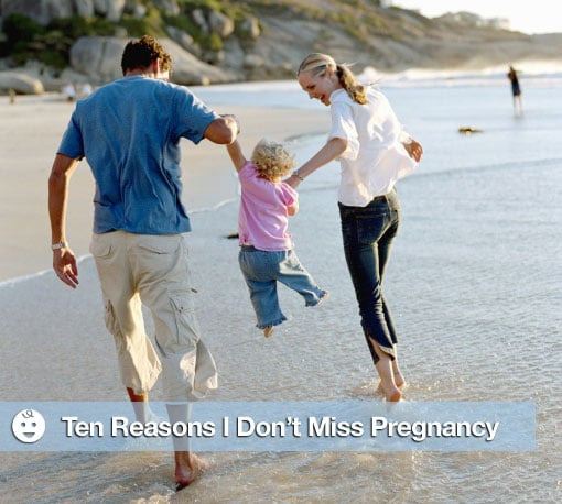Ten Things I Don't Miss About Being Pregnant, 10 Reasons