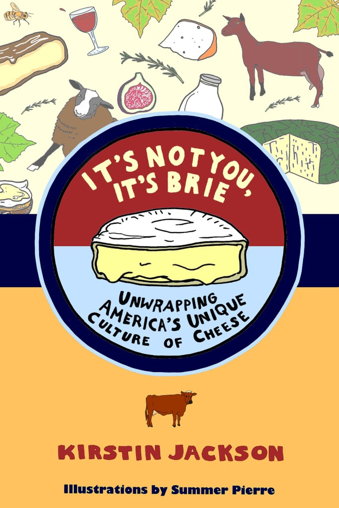 Kirstin Jackson's It's Not You, It's Brie: Unwrapping America's Unique Culture of Cheese ($6)