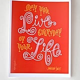 "A simple, sweet, yet significant Jonathan Swift quote ($8): ""May You Live Every Day of Your Life."""