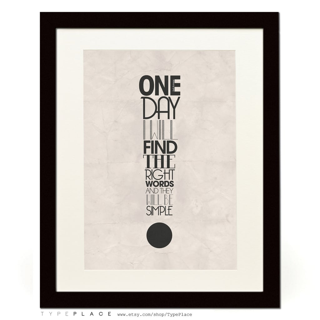 """This typography poster ($11) features Jack Kerouac's quote """"One day I will find the right words, and they will be simple."""""""