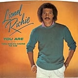 """You Are"" by Lionel Richie"