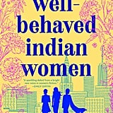 Well-Behaved Indian Women by Saumya Dave