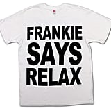 Friends Frankie Says Relax T-Shirt ($26)