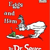 Ages 3+: Green Eggs and Ham