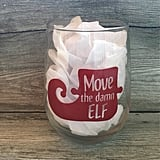 Move the Damn Elf Christmas Wine Glass