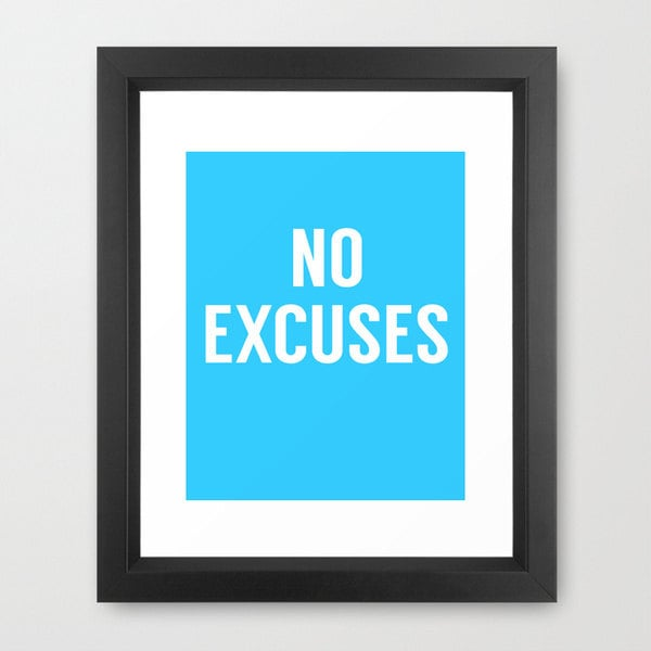 Simple but powerful, this No Excuses print ($7-$45) gets the message across.