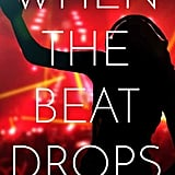 If You Love YA: When the Beat Drops by Anna Hecker (Out May 15)
