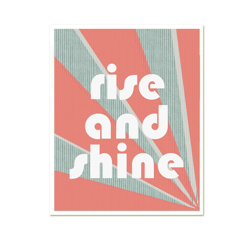 "It's one thing to rise, and it's another to ""rise and shine,"" like this print ($17) reads."