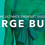 Large bust: Ample cleavage; you're chesty and require more support up top like Brooklyn Decker, Katy Perry, and Sofia Vergara. What to look for: If you're more well-endowed on top, then support is key. Opt for suits with underwire or molded cups to give the girls the support they need. Avoid ruffles or embellishments up top if you're hoping to minimize the focus on your chest. Tips and tricks:  Bra-style tops with underwire and adjustable straps provide extra bust support. The thicker the strap, the more support.  Higher backs are also a good fit for helping to keep the girls up. Molded cups provide extra support and are available in many different styles. Explore suits marked with sizing like your regular bra, including styles that go above a D, which are constructed to support a larger bust.