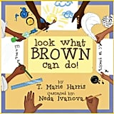Look What Brown Can Do! by T. Marie Harris