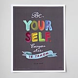 "Oscar Wilde's quote ""Be yourself, everyone else is taken"" is artfully painted on this print ($28)."