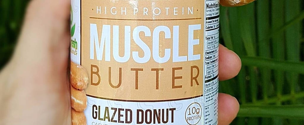 No, You're Not Dreaming — These High-Protein Nut Butters Are Actually Healthy!