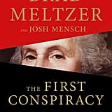 The First Conspiracy: The Secret Plot to Kill George Washington by Brad Meltzer