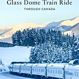 The Glass Dome Train Ride Through Canada Is So Epic