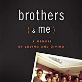 Brothers (& Me): A Memoir of Loving and Giving