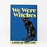 We Were Witches by Ariel Gore