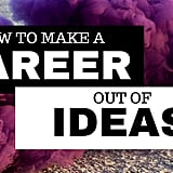 Ideas: How to Make a Career Out of Ideas