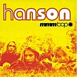 MmmBop by Hanson I think I burned holes in that CD I played it over so much. Oh, I also developed a really awesome attraction to long blond hair, which I still have to this day. I completely blame Hanson. — Anna Roberts, food editor