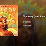 """""""Slip Away"""" by Ill Camille feat. Amaru"""