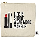 Life Is Short, Wear More Makeup Clutch