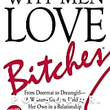 Why Men Love B*tches by Sherry Argov