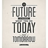 I love all the different fonts in this simple but powerful Your Future Is Created by Today Print (approx $18).