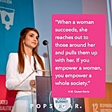 Rania Al Abdullah  When a woman succeeds, she reaches out to those around her and pulls them up with her. If you empower a woman, you empower a whole society