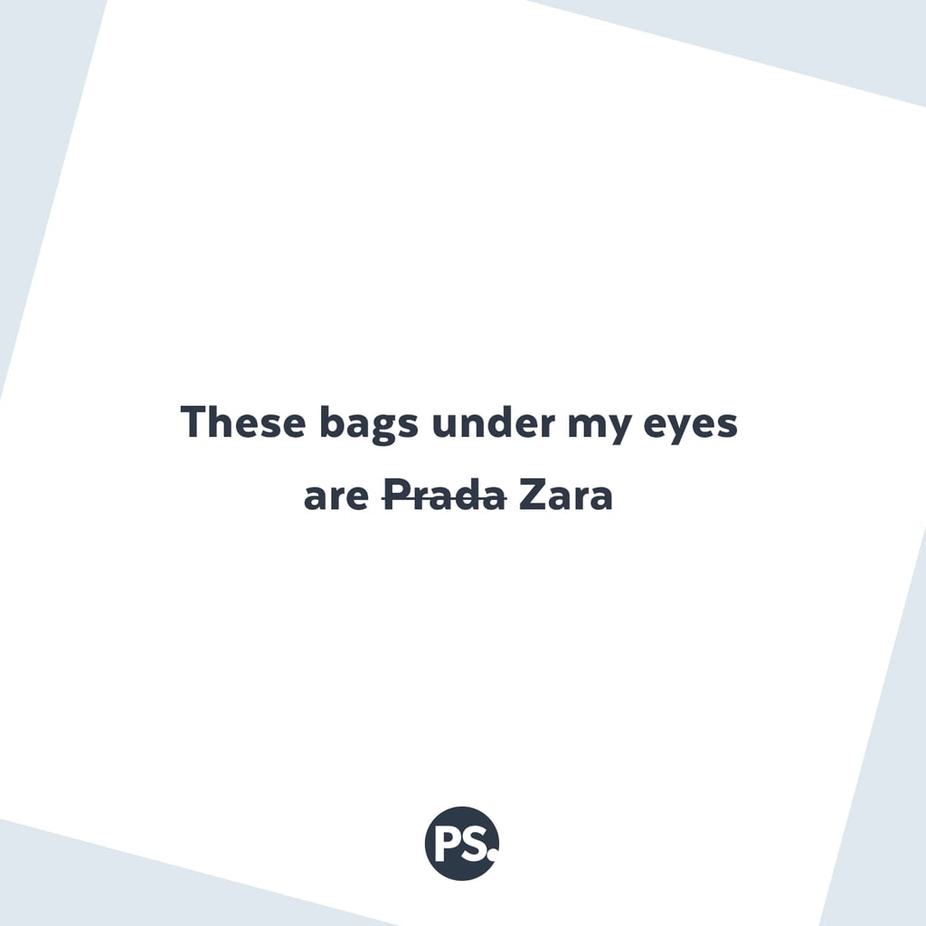 It's been a looong day — and those Zara bags are generally bigger anyway. (It's not like we're buying up the place at Prada!)