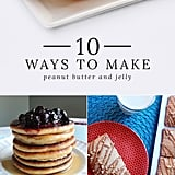 10 Ways to Give Your PB&J a Makeover