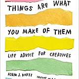 Adam J Kurtz Things Are What You Make Of Them
