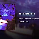 """The Killing Moon"" by Echo & the Bunnymen"
