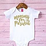 """""""Mommy For President"""" Onesie"""