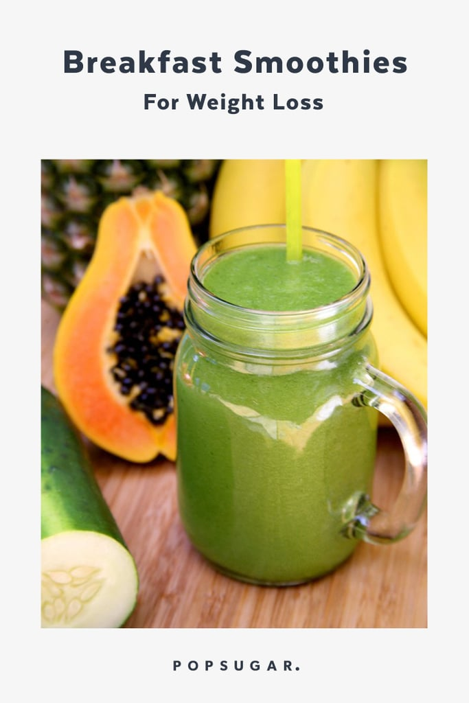 Breakfast Smoothies For Weight Loss Popsugar Fitness