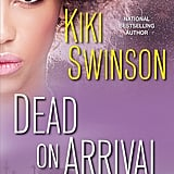 Dead on Arrival by Kiki Swinson (Out April 24)