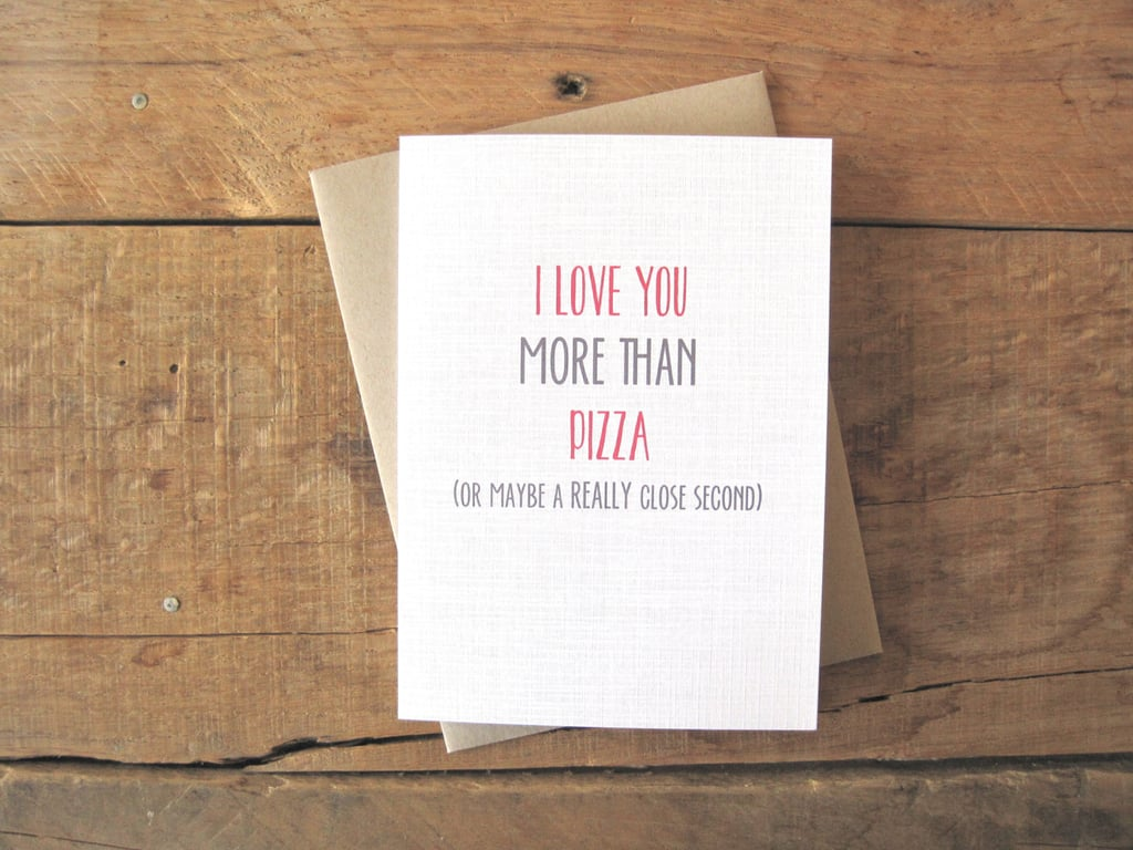 I Love You More Than Pizza ($4)