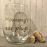 Mommy's Ear Plugs Wine Glass