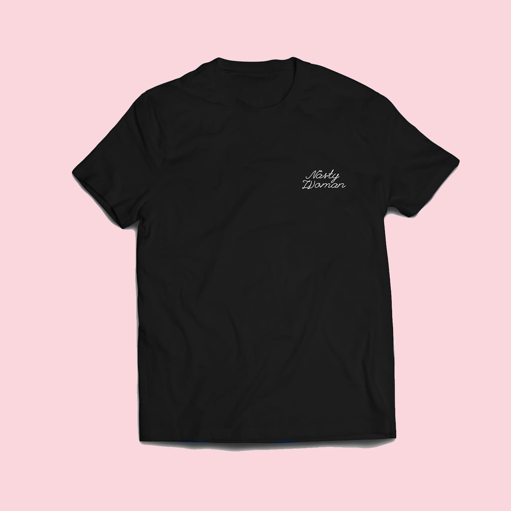 "Nasty Woman Tee ($30) ""Proceeds benefit the Women's Media Center and their work to fight sexist representations of women in print and on television."""